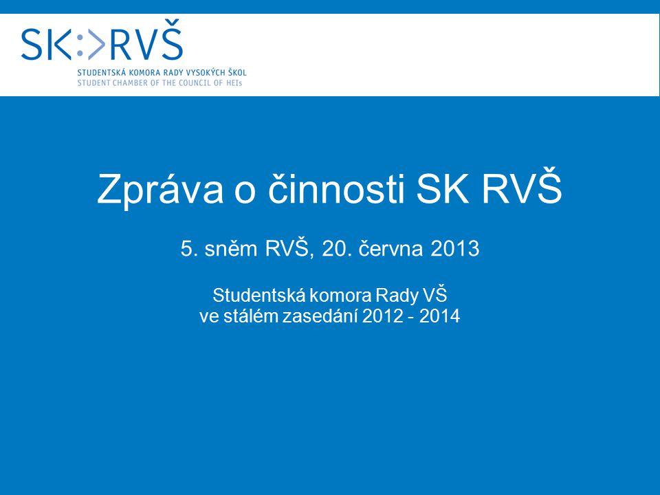 Zpráva o činnosti SK RVŠ 5. sněm RVŠ, 20. června 2013 Studentská komora Rady VŠ ve stálém zasedání 2012 - 2014