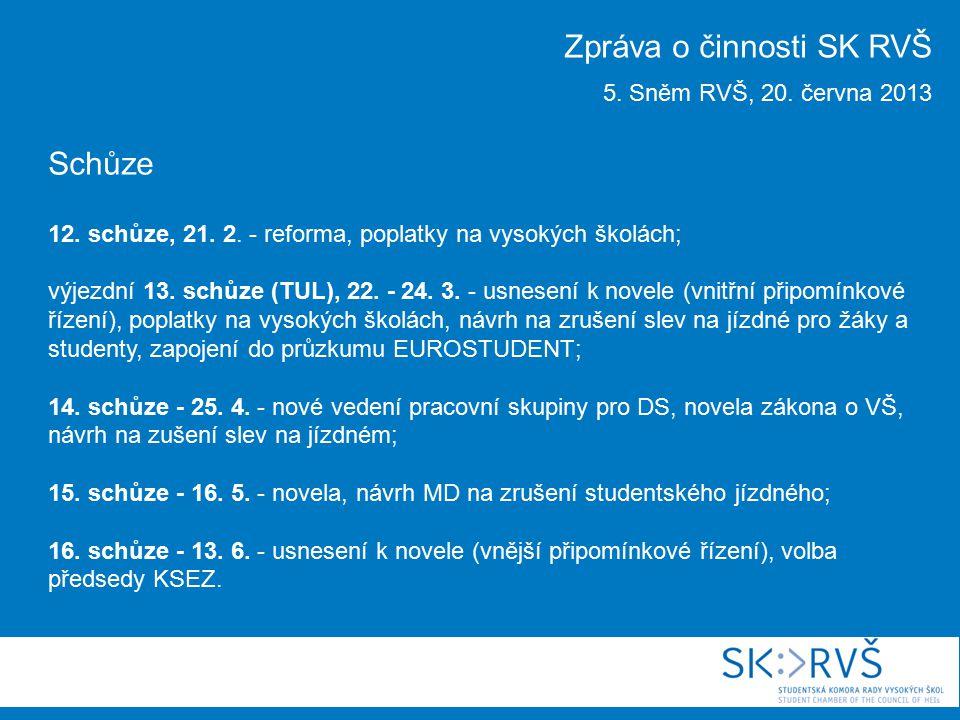 Schůze 12. schůze, 21. 2. - reforma, poplatky na vysokých školách; výjezdní 13. schůze (TUL), 22. - 24. 3. - usnesení k novele (vnitřní připomínkové ř