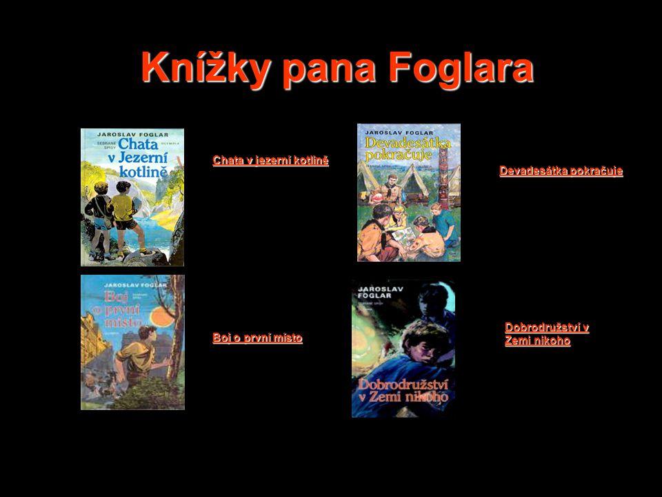 Knížky pana Foglara Chata v jezerní kotlině Boj o první místo Devadesátka pokračuje Dobrodružství v Zemi nikoho