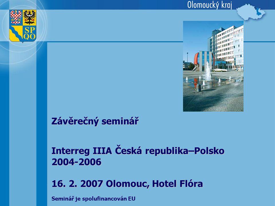 Interreg IIIA Česká republika–Polsko 2004-2006 16. 2. 2007 Olomouc, Hotel Flóra Závěrečný seminář Seminář je spolufinancován EU