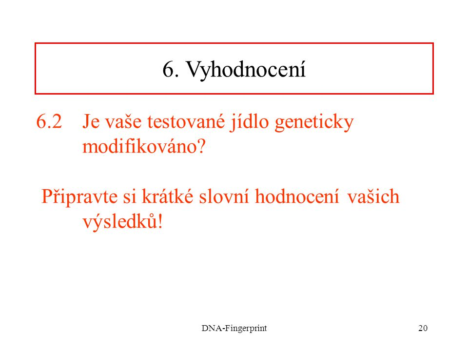 DNA-Fingerprint20 6.2Je vaše testované jídlo geneticky modifikováno.