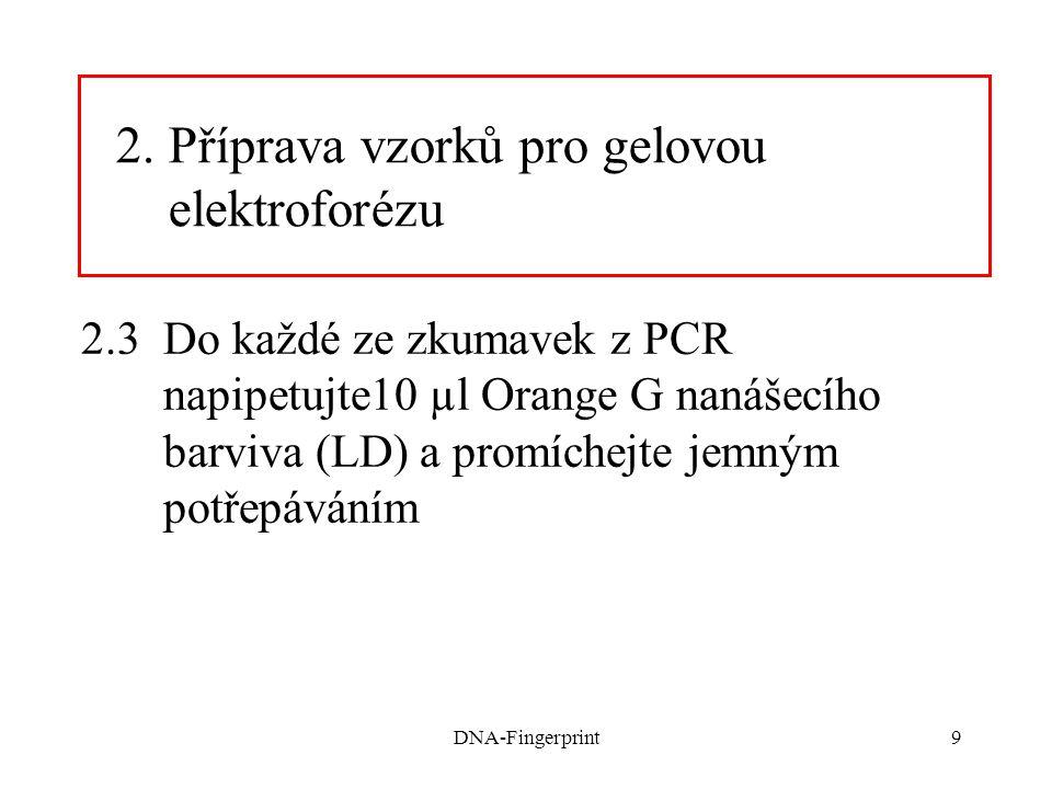 9 2.3Do každé ze zkumavek z PCR napipetujte10 µl Orange G nanášecího barviva (LD) a promíchejte jemným potřepáváním 2.