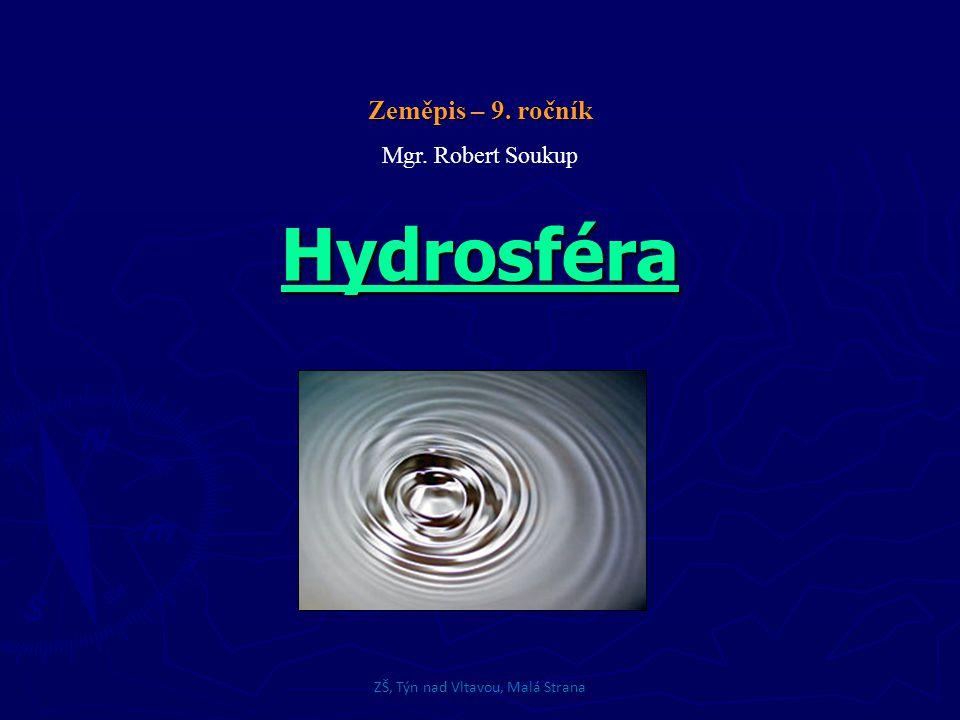 Hydrosféra Zeměpis – 9. ročník Mgr. Robert Soukup ZŠ, Týn nad Vltavou, Malá Strana