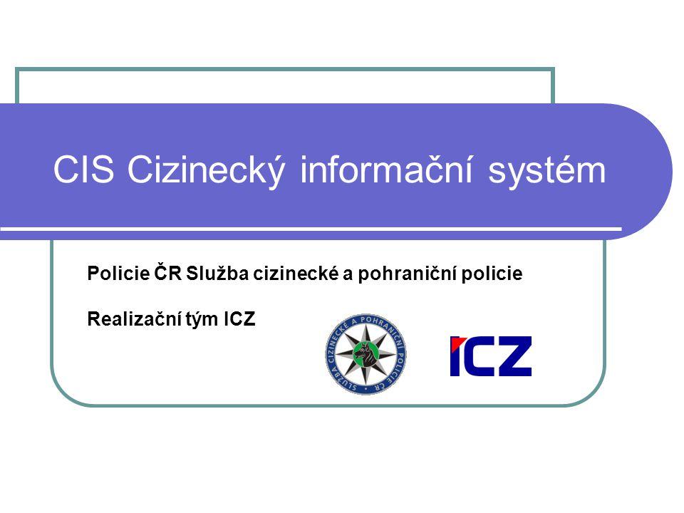 CIS Cizinecký informační systém Policie ČR Služba cizinecké a pohraniční policie Realizační tým ICZ