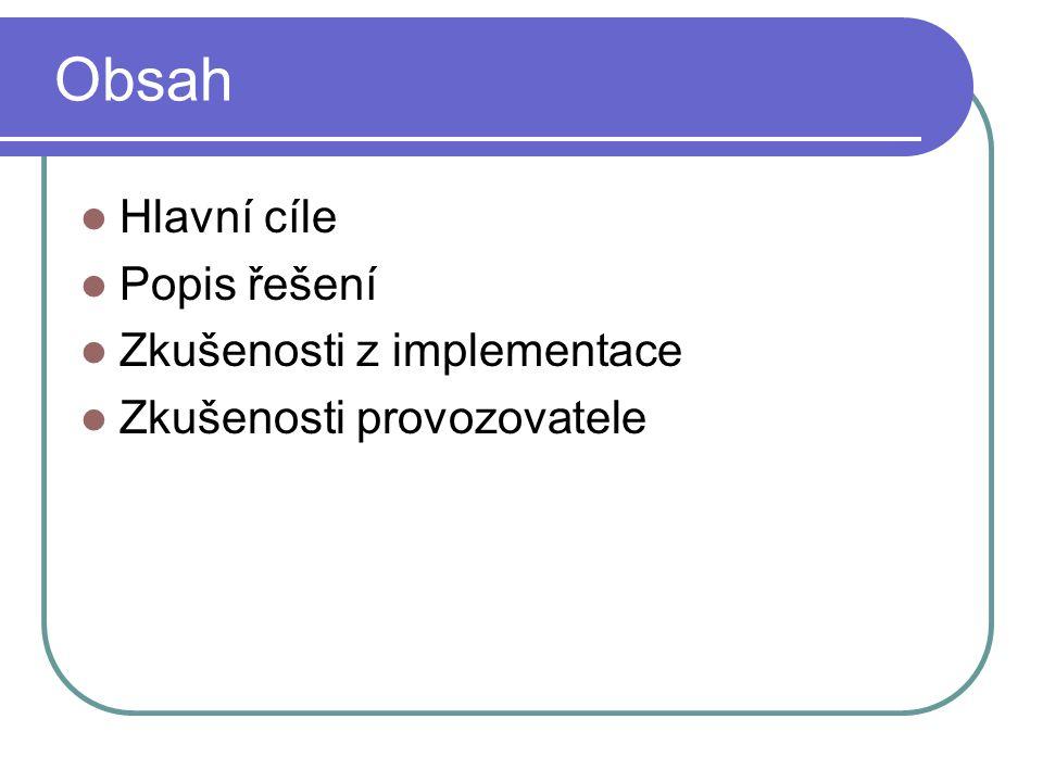 Obsah Hlavní cíle Popis řešení Zkušenosti z implementace Zkušenosti provozovatele