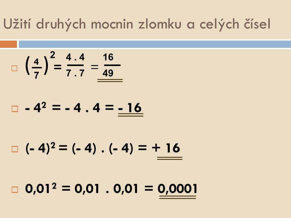 Užití druhých mocnin zlomku a celých čísel  ( ( — ) = — = —  - 4 2 = - 4. 4 = - 16  (- 4) 2 = (- 4). (- 4) = + 16  0,01 2 = 0,01. 0,01 = 0,0001 4