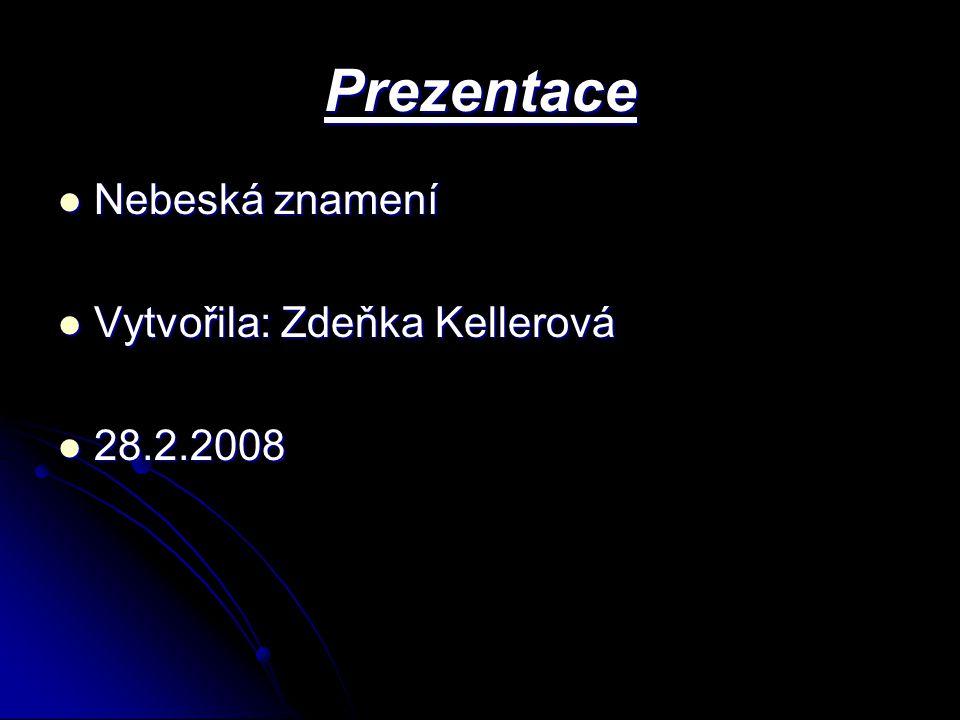 Prezentace Nebeská znamení Vytvořila: Zdeňka Kellerová 28.2.2008
