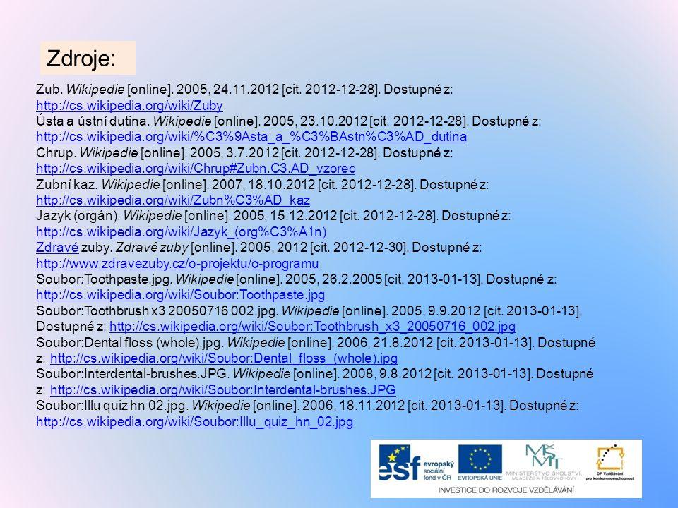 Zdroje: Zub. Wikipedie [online]. 2005, 24.11.2012 [cit. 2012-12-28]. Dostupné z: http://cs.wikipedia.org/wiki/Zuby http://cs.wikipedia.org/wiki/Zuby Ú