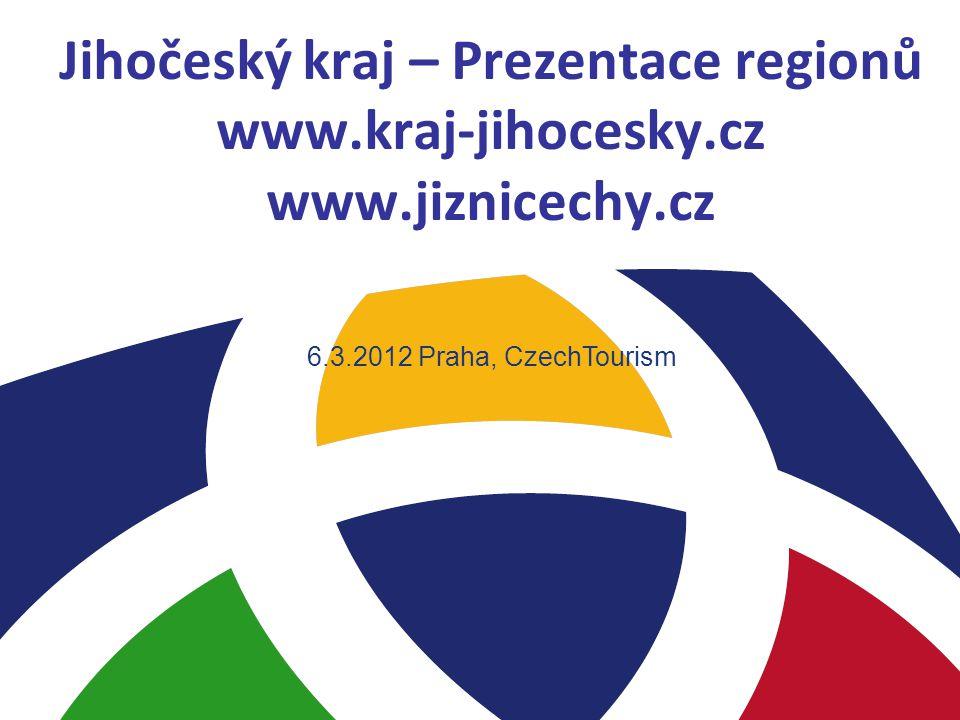 Jihočeský kraj – Prezentace regionů www.kraj-jihocesky.cz www.jiznicechy.cz 6.3.2012 Praha, CzechTourism