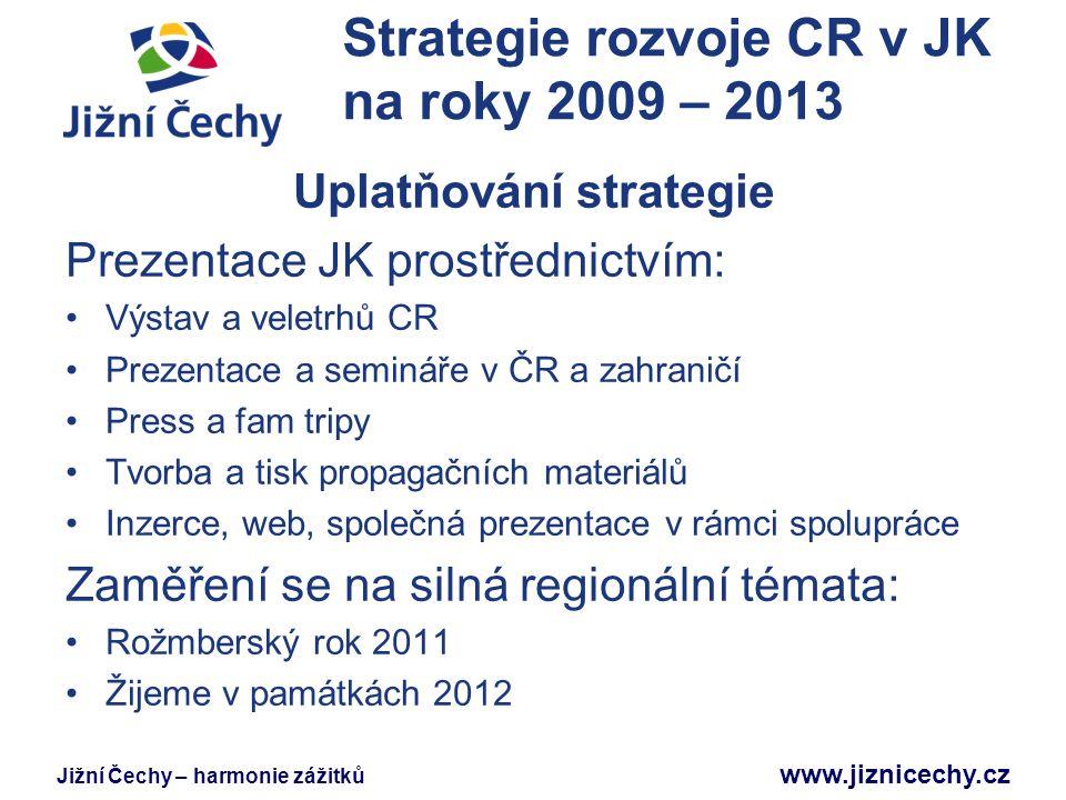 Jižní Čechy – harmonie zážitků www.jiznicechy.cz Strategie rozvoje CR v JK na roky 2009 – 2013 Uplatňování strategie Prezentace JK prostřednictvím: Vý