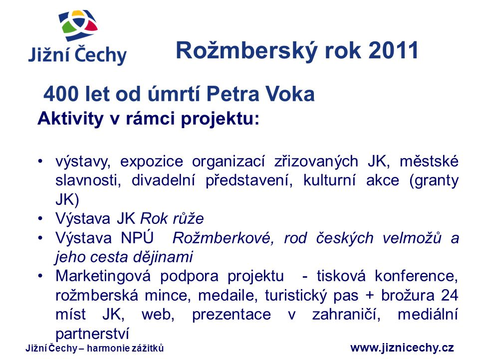 Jižní Čechy – harmonie zážitků www.jiznicechy.cz Rožmberský rok 2011 Jižní Čechy 400 let od úmrtí Petra Voka Aktivity v rámci projektu: výstavy, expoz
