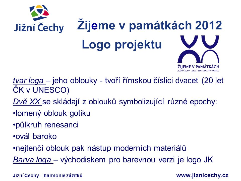 Jižní Čechy – harmonie zážitků www.jiznicechy.cz Žijeme v památkách 2012 Jižní Čechy Logo projektu tvar loga – jeho oblouky - tvoří římskou číslici dv