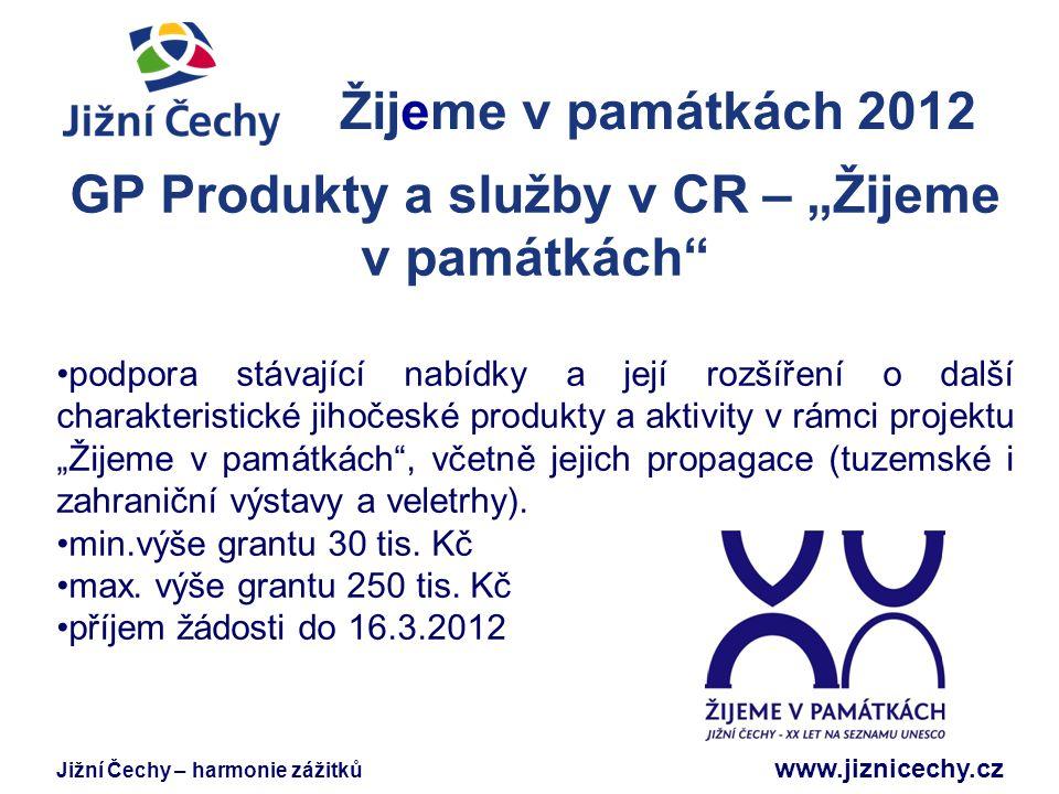 """Jižní Čechy – harmonie zážitků www.jiznicechy.cz Žijeme v památkách 2012 Jižní Čechy GP Produkty a služby v CR – """"Žijeme v památkách"""" podpora stávajíc"""