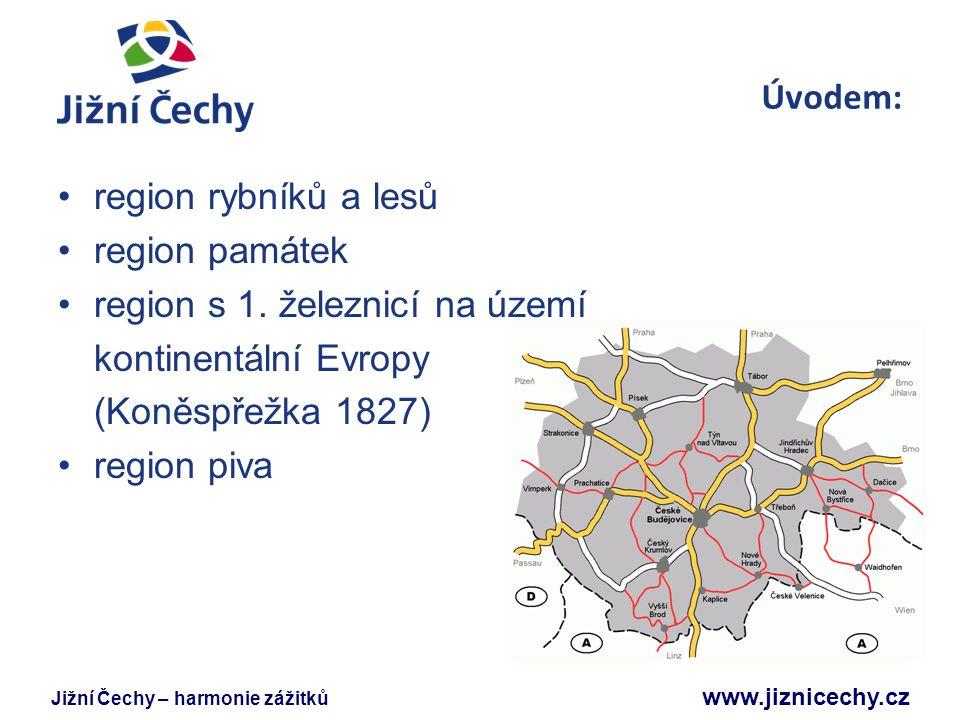 Jižní Čechy – harmonie zážitků www.jiznicechy.cz Úvodem: region rybníků a lesů region památek region s 1. železnicí na území kontinentální Evropy (Kon