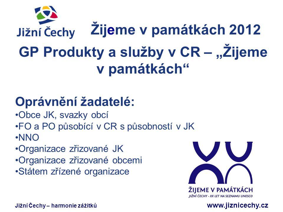"""Jižní Čechy – harmonie zážitků www.jiznicechy.cz Žijeme v památkách 2012 Jižní Čechy GP Produkty a služby v CR – """"Žijeme v památkách"""" Oprávnění žadate"""