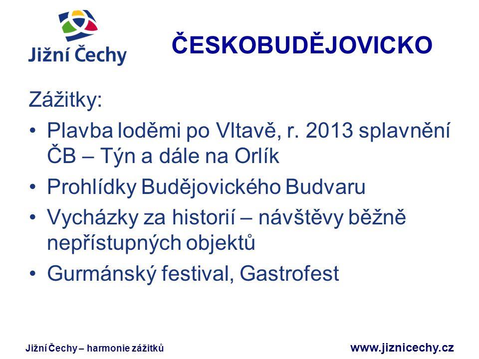 Jižní Čechy – harmonie zážitků www.jiznicechy.cz ČESKOBUDĚJOVICKO Zážitky: Plavba loděmi po Vltavě, r. 2013 splavnění ČB – Týn a dále na Orlík Prohlíd