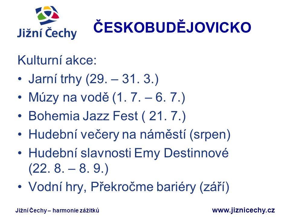 Jižní Čechy – harmonie zážitků www.jiznicechy.cz ČESKOBUDĚJOVICKO Kulturní akce: Jarní trhy (29. – 31. 3.) Múzy na vodě (1. 7. – 6. 7.) Bohemia Jazz F