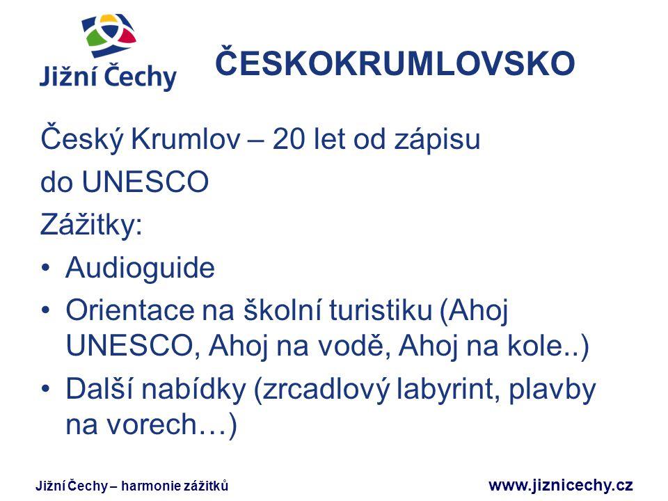 Jižní Čechy – harmonie zážitků www.jiznicechy.cz ČESKOKRUMLOVSKO Český Krumlov – 20 let od zápisu do UNESCO Zážitky: Audioguide Orientace na školní tu