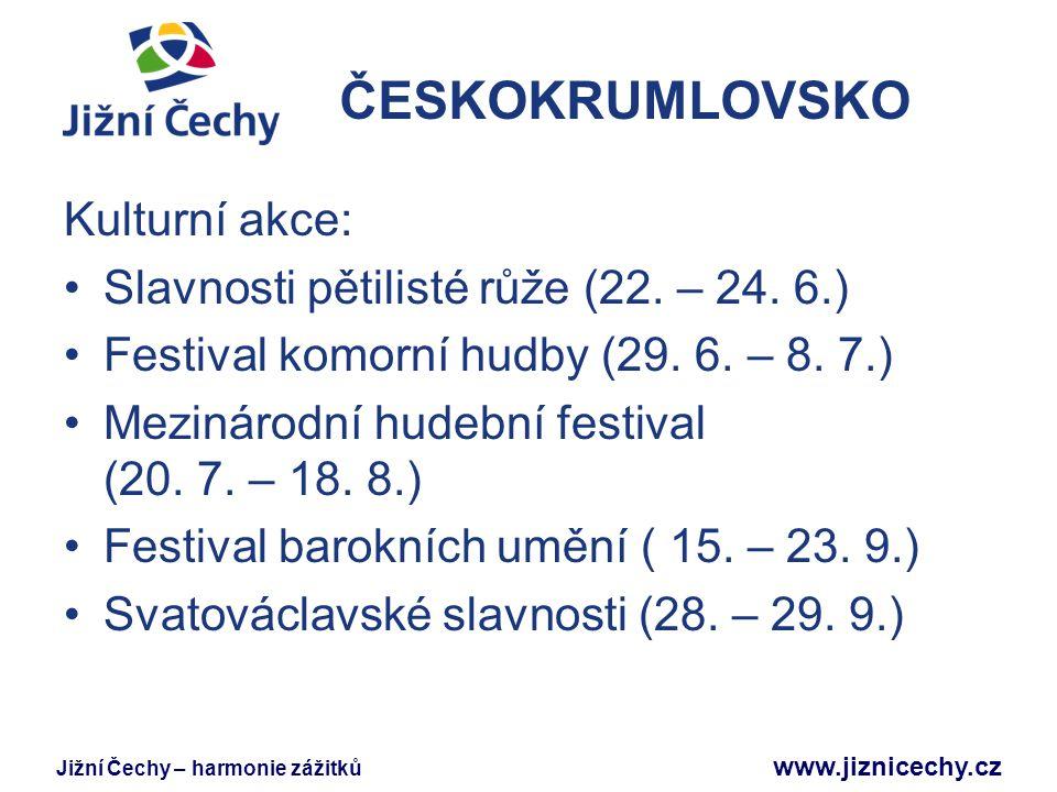 Jižní Čechy – harmonie zážitků www.jiznicechy.cz ČESKOKRUMLOVSKO Kulturní akce: Slavnosti pětilisté růže (22. – 24. 6.) Festival komorní hudby (29. 6.