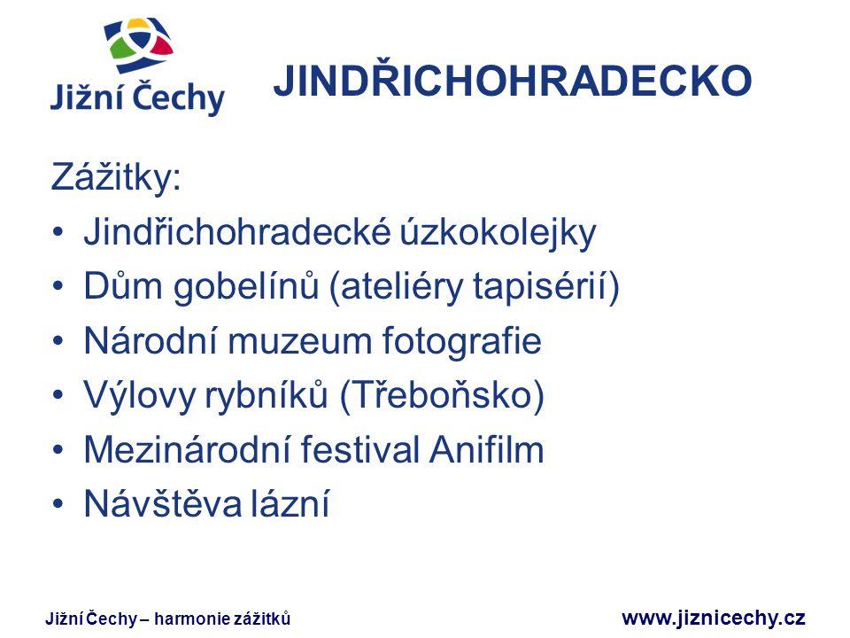 Jižní Čechy – harmonie zážitků www.jiznicechy.cz JINDŘICHOHRADECKO Zážitky: Jindřichohradecké úzkokolejky Dům gobelínů (ateliéry tapisérií) Národní mu