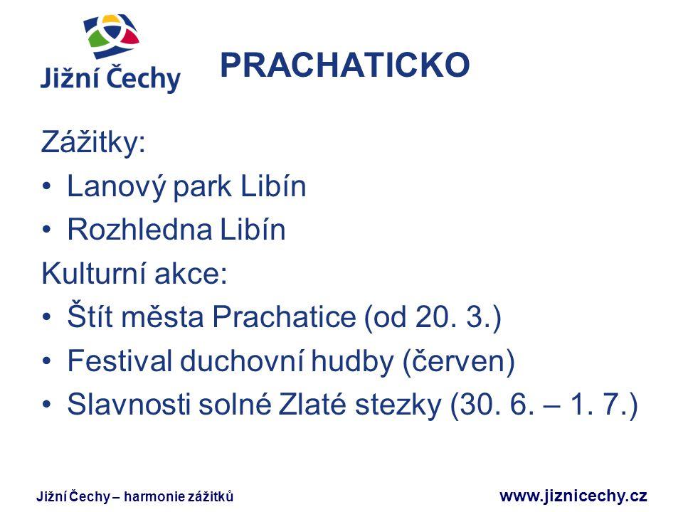 Jižní Čechy – harmonie zážitků www.jiznicechy.cz PRACHATICKO Zážitky: Lanový park Libín Rozhledna Libín Kulturní akce: Štít města Prachatice (od 20. 3