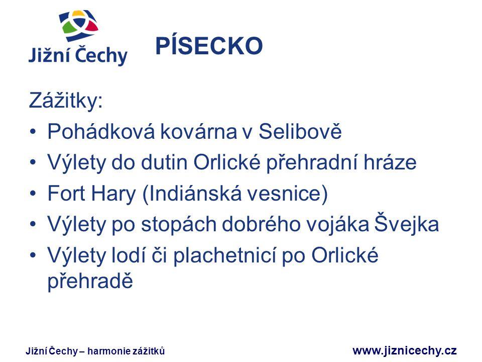 Jižní Čechy – harmonie zážitků www.jiznicechy.cz PÍSECKO Zážitky: Pohádková kovárna v Selibově Výlety do dutin Orlické přehradní hráze Fort Hary (Indi