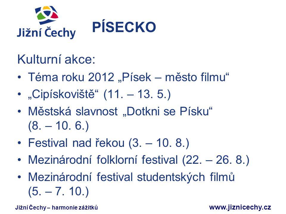 """Jižní Čechy – harmonie zážitků www.jiznicechy.cz PÍSECKO Kulturní akce: Téma roku 2012 """"Písek – město filmu"""" """"Cipískoviště"""" (11. – 13. 5.) Městská sla"""
