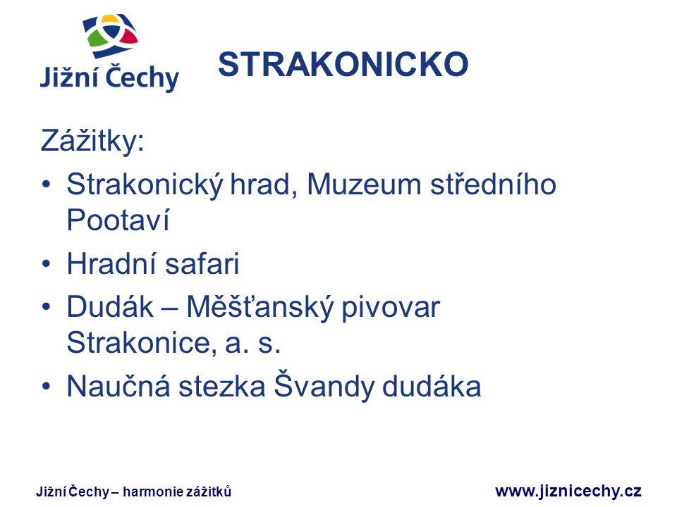 Jižní Čechy – harmonie zážitků www.jiznicechy.cz STRAKONICKO Zážitky: Strakonický hrad, Muzeum středního Pootaví Hradní safari Dudák – Měšťanský pivov
