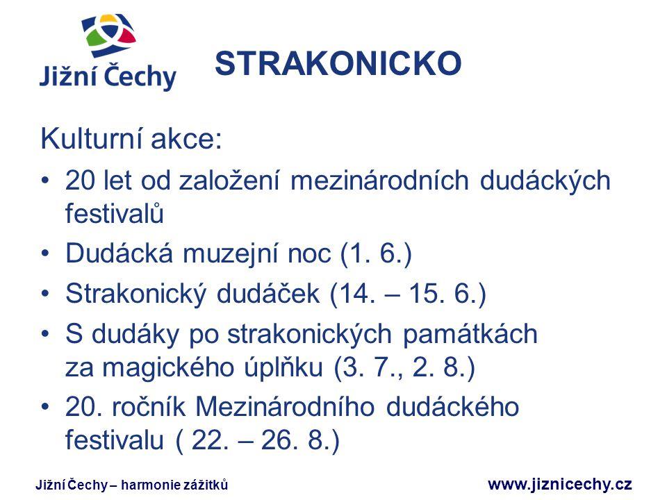 Jižní Čechy – harmonie zážitků www.jiznicechy.cz STRAKONICKO Kulturní akce: 20 let od založení mezinárodních dudáckých festivalů Dudácká muzejní noc (