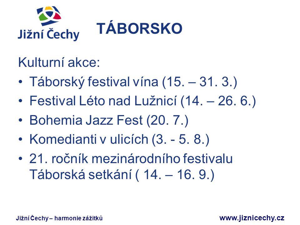 Jižní Čechy – harmonie zážitků www.jiznicechy.cz TÁBORSKO Kulturní akce: Táborský festival vína (15. – 31. 3.) Festival Léto nad Lužnicí (14. – 26. 6.