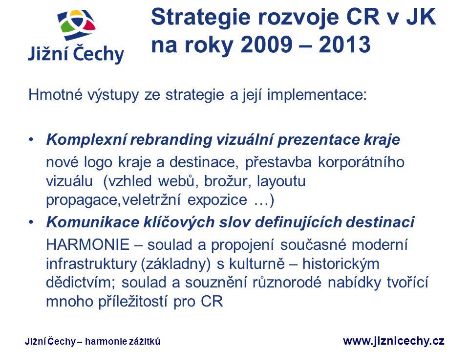 Jižní Čechy – harmonie zážitků www.jiznicechy.cz Strategie rozvoje CR v JK na roky 2009 – 2013 Hmotné výstupy ze strategie a její implementace: Komple