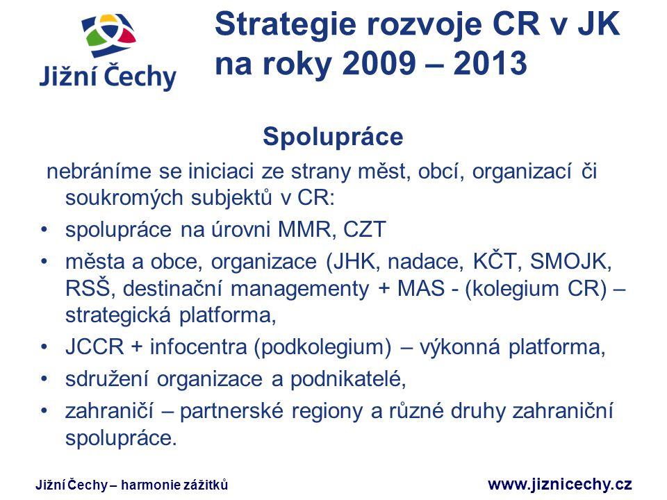 Jižní Čechy – harmonie zážitků www.jiznicechy.cz Strategie rozvoje CR v JK na roky 2009 – 2013 Spolupráce nebráníme se iniciaci ze strany měst, obcí,