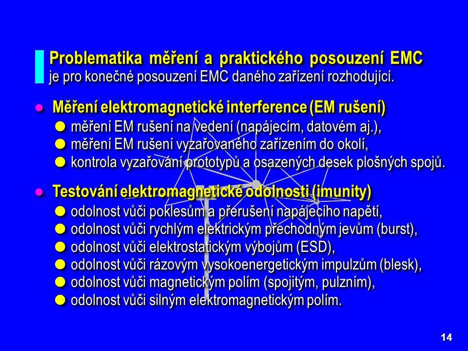 14 ● Měření elektromagnetické interference (EM rušení) ● měření EM rušení na vedení (napájecím, datovém aj.), ● měření EM rušení vyzařovaného zařízení