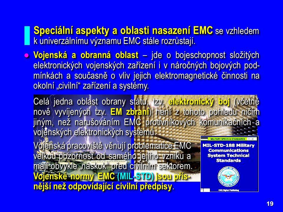 19 Speciální aspekty a oblasti nasazení EMC se vzhledem k univerzálnímu významu EMC stále rozrůstají. ● Vojenská a obranná oblast – jde o bojeschopnos