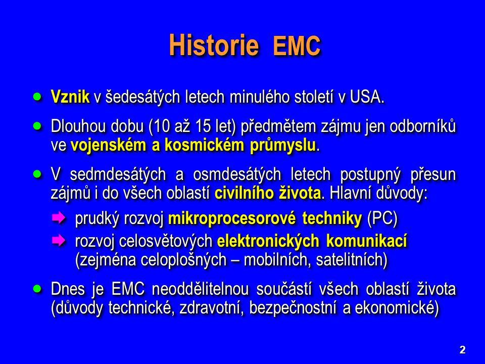 2 Historie EMC  Vznik v šedesátých letech minulého století v USA.  Dlouhou dobu (10 až 15 let) předmětem zájmu jen odborníků ve vojenském a kosmické