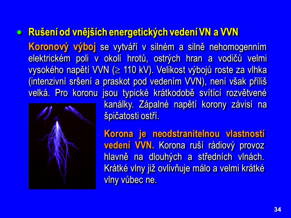  Rušení od vnějších energetických vedení VN a VVN Koronový výboj se vytváří v silném a silně nehomogenním elektrickém poli v okolí hrotů, ostrých hra