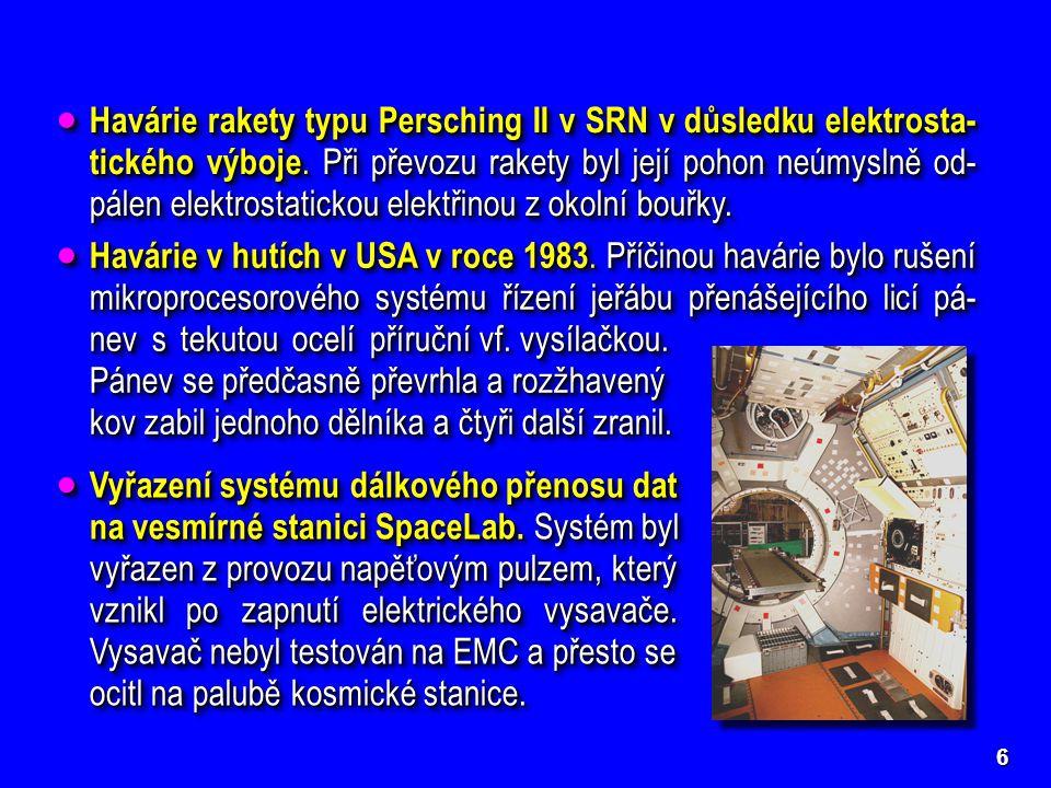 6  Havárie rakety typu Persching II v SRN v důsledku elektrosta- tického výboje. Při převozu rakety byl její pohon neúmyslně od- pálen elektrostatick