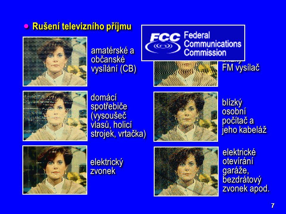 7  Rušení televizního příjmu amatérské a občanské vysílání (CB) domácí spotřebiče (vysoušeč vlasů, holicí strojek, vrtačka) elektrický zvonek blízký