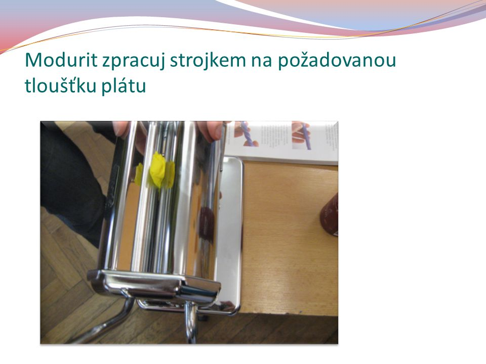 Modurit zpracuj strojkem na požadovanou tloušťku plátu