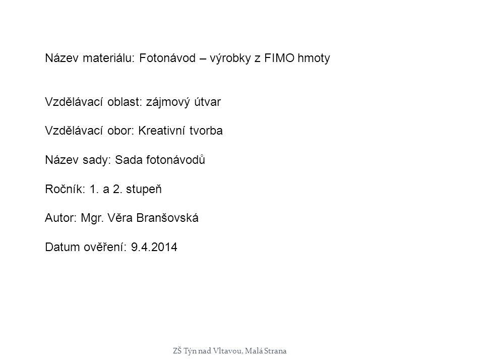 Název materiálu: Fotonávod – výrobky z FIMO hmoty Vzdělávací oblast: zájmový útvar Vzdělávací obor: Kreativní tvorba Název sady: Sada fotonávodů Ročník: 1.