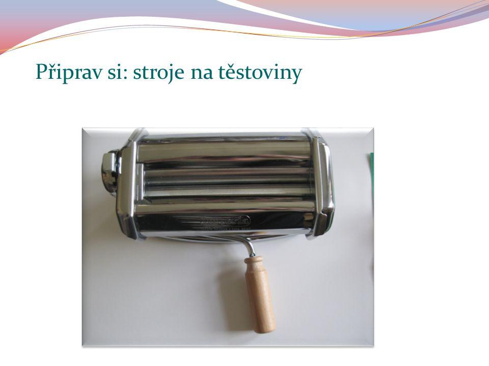 Připrav si: stroje na těstoviny