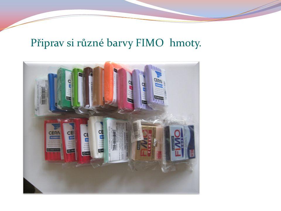Připrav si různé barvy FIMO hmoty.