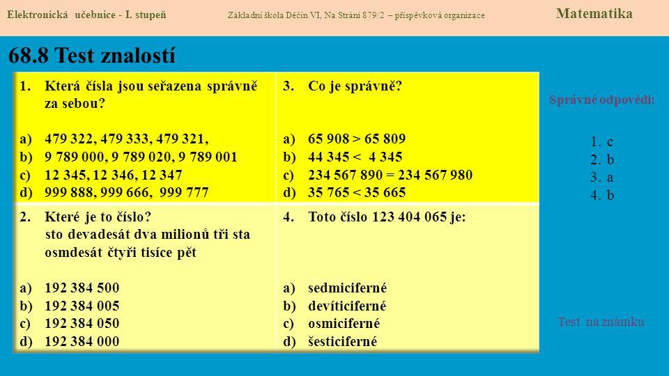 68.8 Test znalostí Správné odpovědi: 1.c 2.b 3.a 4.b Test na známku Elektronická učebnice - I. stupeň Základní škola Děčín VI, Na Stráni 879/2 – přísp