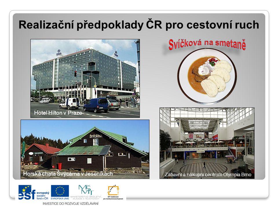 Realizační předpoklady ČR pro cestovní ruch Hotel Hilton v Praze Horská chata Švýcárna v Jeseníkách Zábavní a nákupní centrum Olympia Brno