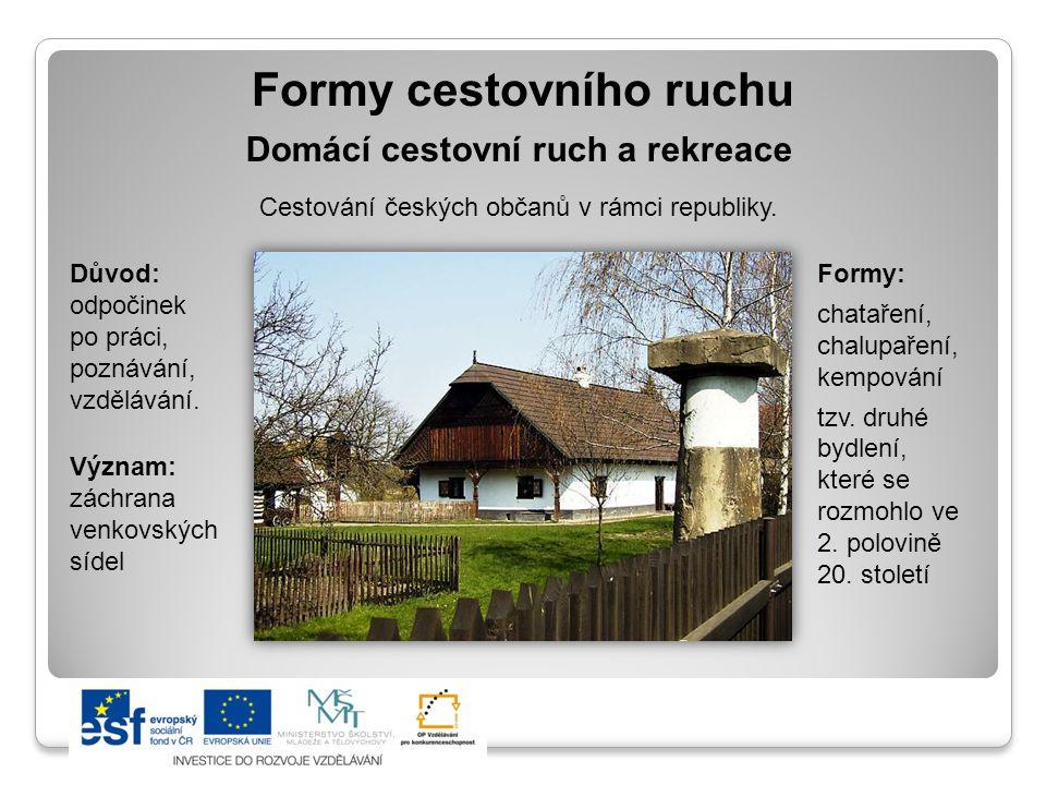 Formy cestovního ruchu Význam: záchrana venkovských sídel Domácí cestovní ruch a rekreace Cestování českých občanů v rámci republiky.
