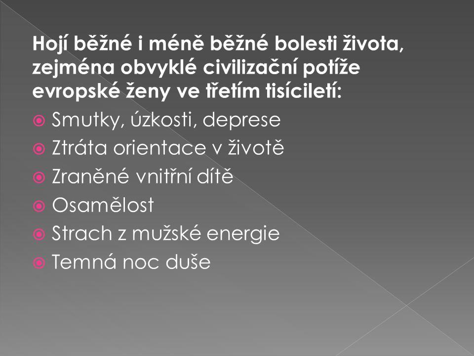 Hojí běžné i méně běžné bolesti života, zejména obvyklé civilizační potíže evropské ženy ve třetím tisíciletí:  Smutky, úzkosti, deprese  Ztráta orientace v životě  Zraněné vnitřní dítě  Osamělost  Strach z mužské energie  Temná noc duše