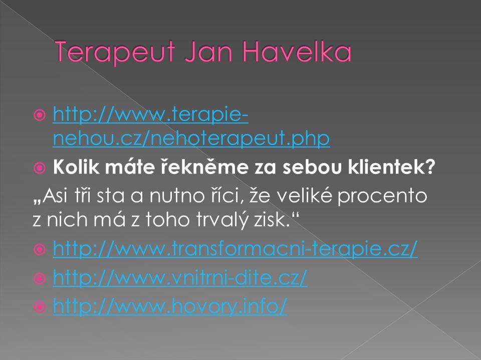  http://www.terapie- nehou.cz/nehoterapeut.php http://www.terapie- nehou.cz/nehoterapeut.php  Kolik máte řekněme za sebou klientek.