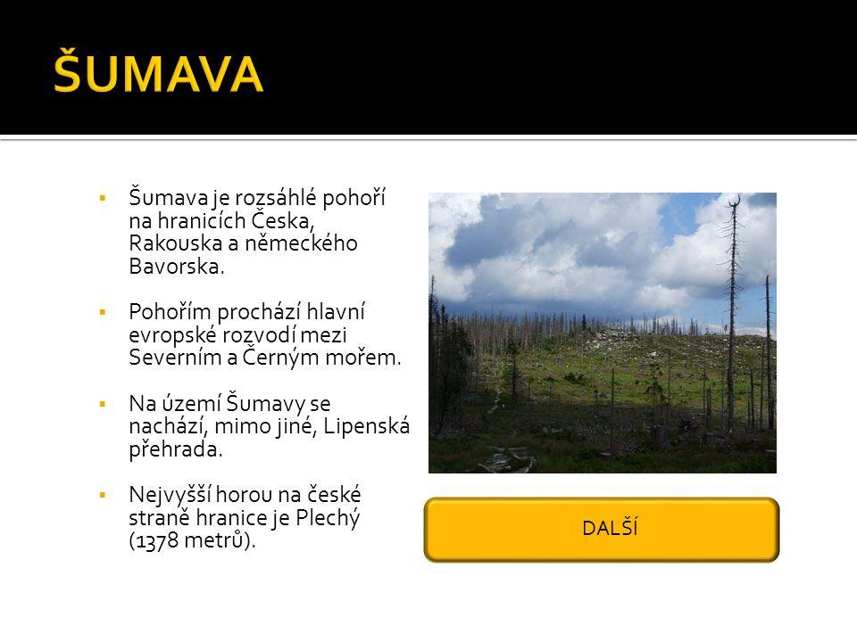  Šumava je rozsáhlé pohoří na hranicích Česka, Rakouska a německého Bavorska.  Pohořím prochází hlavní evropské rozvodí mezi Severním a Černým mořem