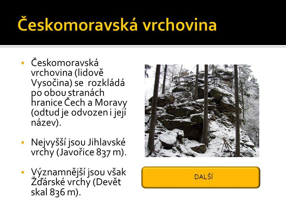  Českomoravská vrchovina (lidově Vysočina) se rozkládá po obou stranách hranice Čech a Moravy (odtud je odvozen i její název).  Nejvyšší jsou Jihlav