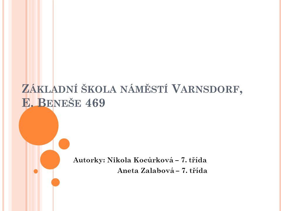 Z ÁKLADNÍ ŠKOLA NÁMĚSTÍ V ARNSDORF, E. B ENEŠE 469 Autorky: Nikola Kocůrková – 7. třída Aneta Zalabová – 7. třída